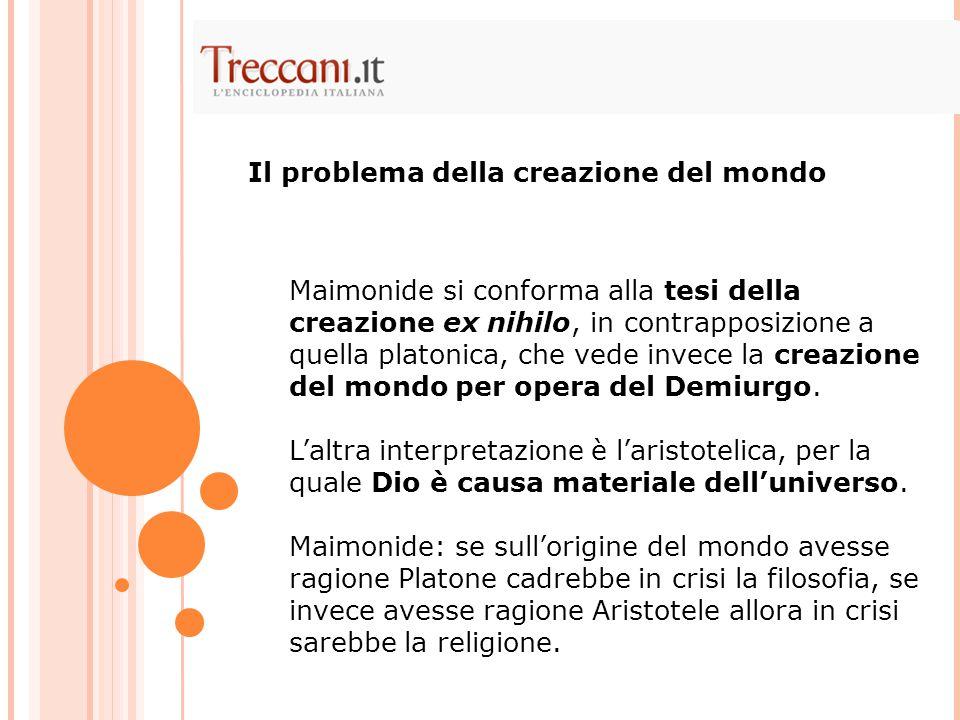 Maimonide si conforma alla tesi della creazione ex nihilo, in contrapposizione a quella platonica, che vede invece la creazione del mondo per opera del Demiurgo.