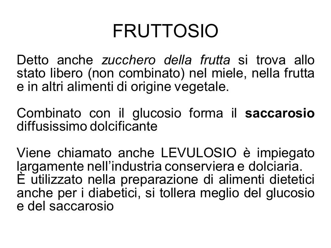 FRUTTOSIO Detto anche zucchero della frutta si trova allo stato libero (non combinato) nel miele, nella frutta e in altri alimenti di origine vegetale.