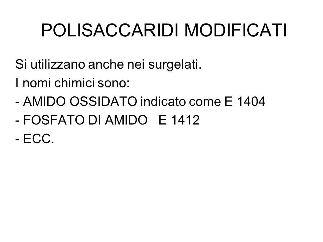 POLISACCARIDI MODIFICATI Si utilizzano anche nei surgelati.