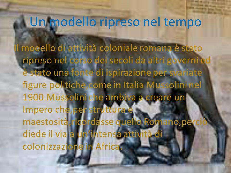 Un modello ripreso nel tempo Il modello di attività coloniale romana è stato ripreso nel corso dei secoli da altri governi ed è stato una fonte di isp