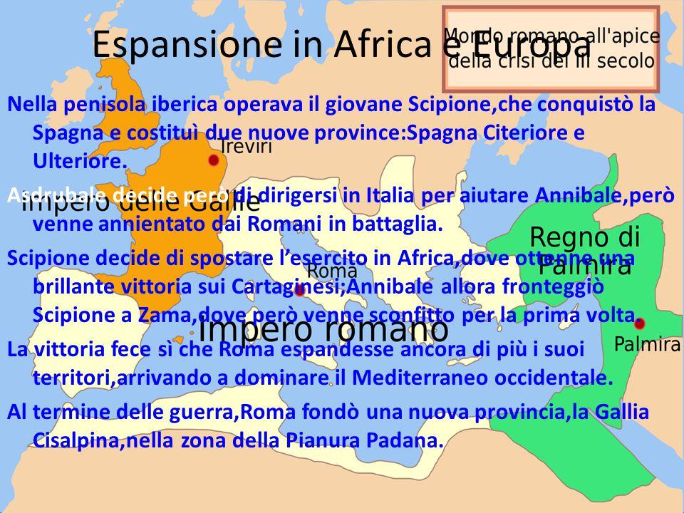 Espansione in Africa e Europa Nella penisola iberica operava il giovane Scipione,che conquistò la Spagna e costituì due nuove province:Spagna Citerior