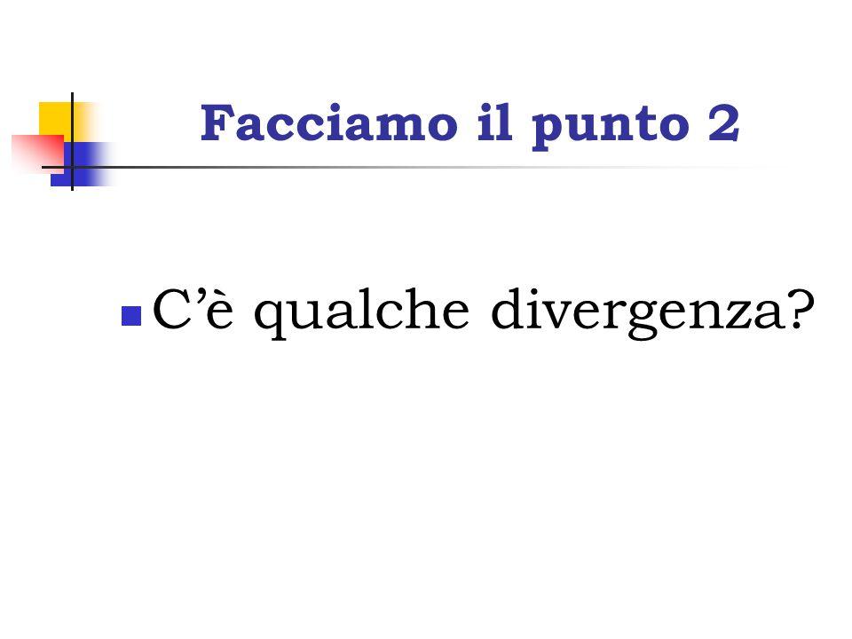 Facciamo il punto 2 C'è qualche divergenza?
