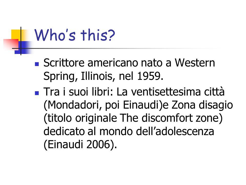 Who's this.Scrittore americano nato a Western Spring, Illinois, nel 1959.