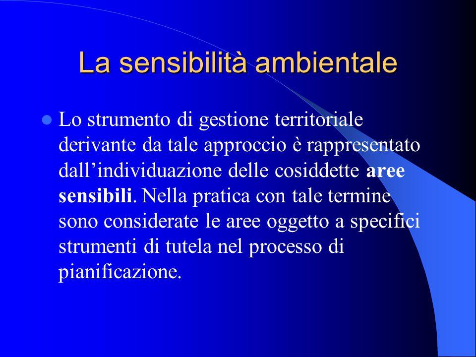 La sensibilità ambientale Lo strumento di gestione territoriale derivante da tale approccio è rappresentato dall'individuazione delle cosiddette aree