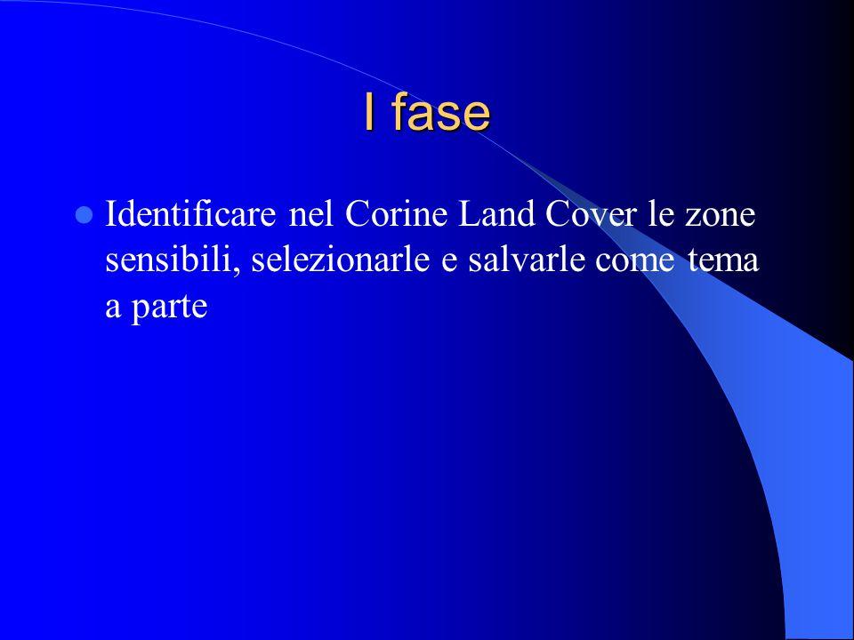 I fase Identificare nel Corine Land Cover le zone sensibili, selezionarle e salvarle come tema a parte