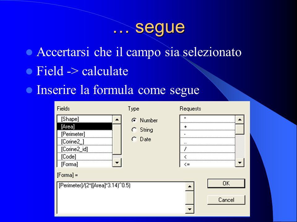… segue Accertarsi che il campo sia selezionato Field -> calculate Inserire la formula come segue