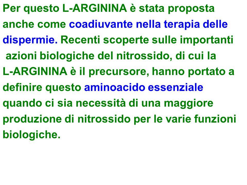 Per questo L-ARGININA è stata proposta anche come coadiuvante nella terapia delle dispermie. Recenti scoperte sulle importanti azioni biologiche del n