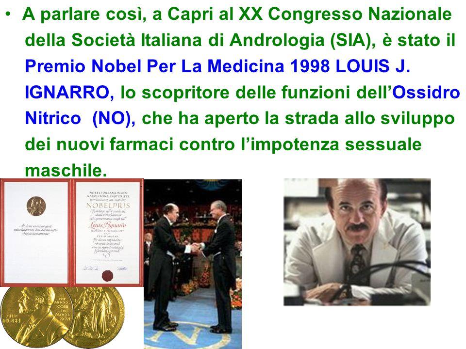 A parlare così, a Capri al XX Congresso Nazionale della Società Italiana di Andrologia (SIA), è stato il Premio Nobel Per La Medicina 1998 LOUIS J.