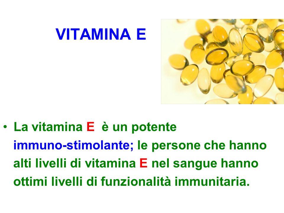 VITAMINA E La vitamina E è un potente immuno-stimolante; le persone che hanno alti livelli di vitamina E nel sangue hanno ottimi livelli di funzionalità immunitaria.