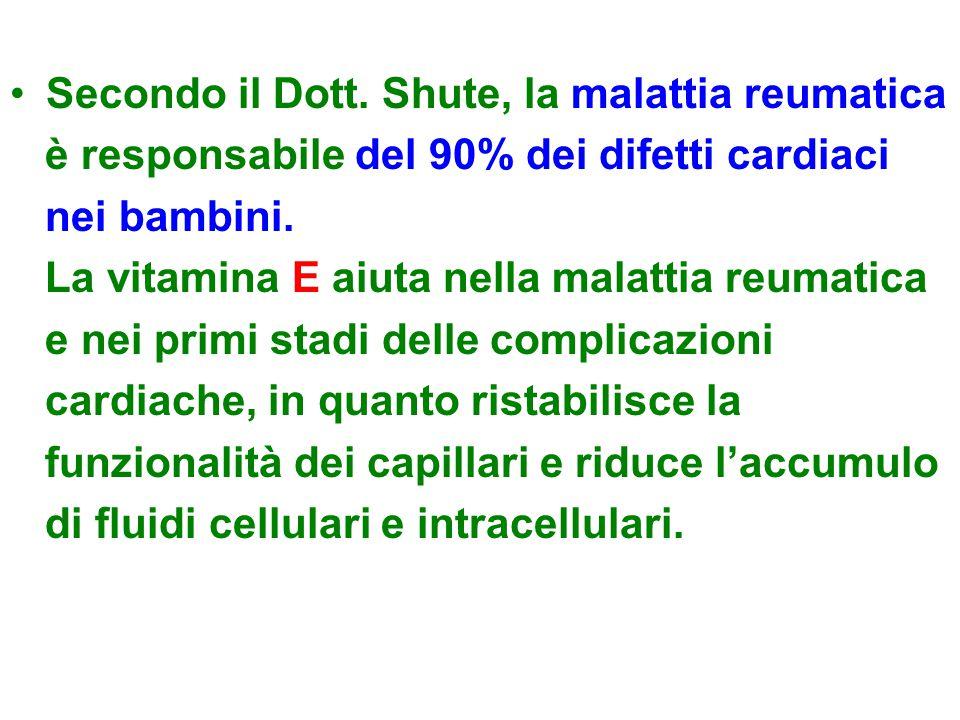 Secondo il Dott. Shute, la malattia reumatica è responsabile del 90% dei difetti cardiaci nei bambini. La vitamina E aiuta nella malattia reumatica e