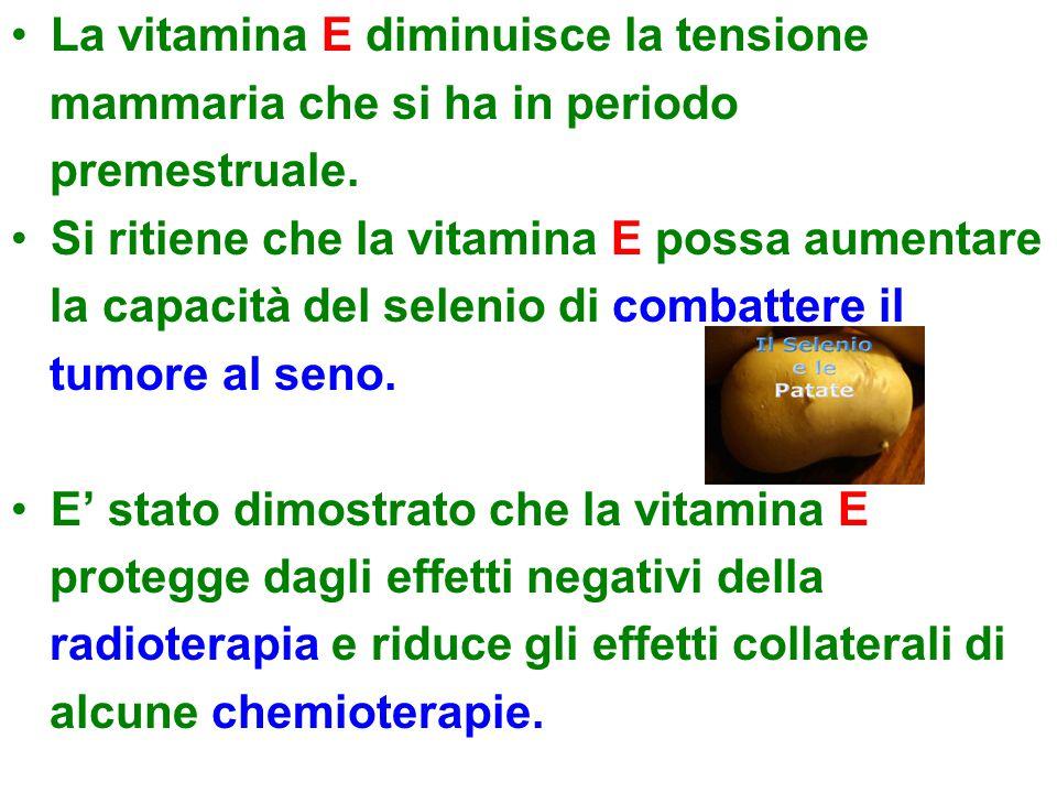 La vitamina E diminuisce la tensione mammaria che si ha in periodo premestruale.