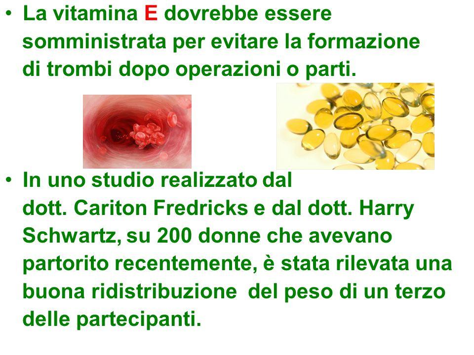 La vitamina E dovrebbe essere somministrata per evitare la formazione di trombi dopo operazioni o parti. In uno studio realizzato dal dott. Cariton Fr