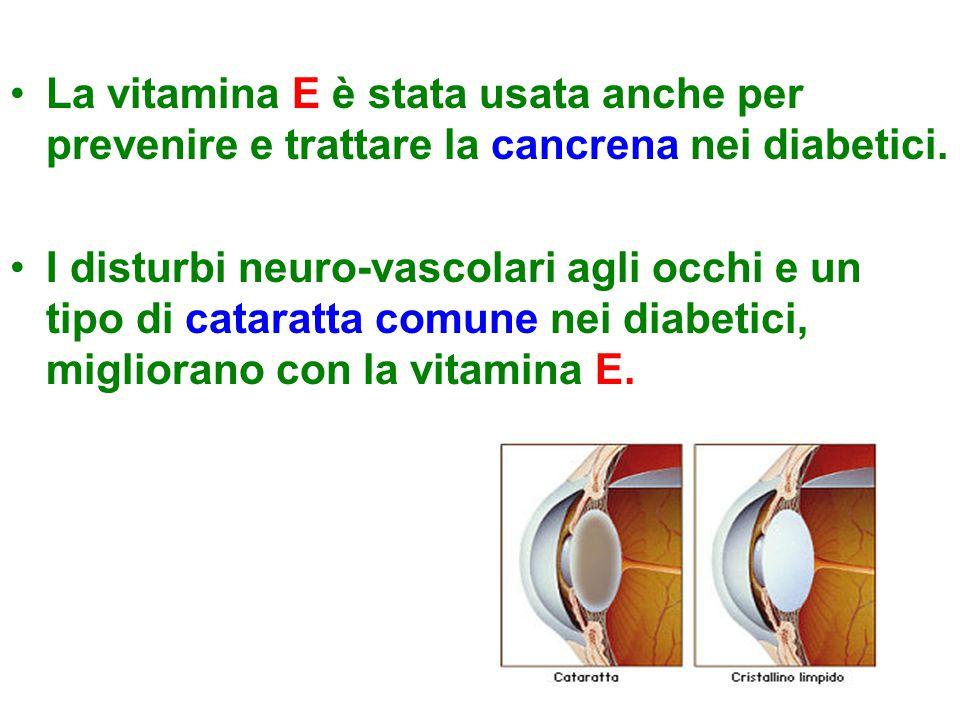 La vitamina E è stata usata anche per prevenire e trattare la cancrena nei diabetici. I disturbi neuro-vascolari agli occhi e un tipo di cataratta com