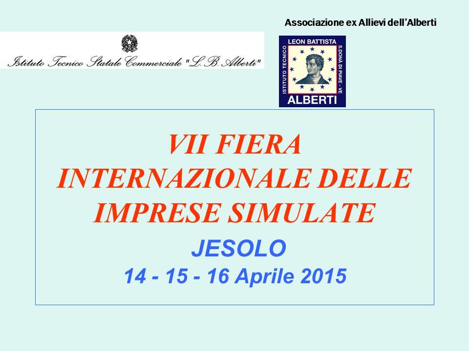 VII FIERA INTERNAZIONALE DELLE IMPRESE SIMULATE JESOLO 14 - 15 - 16 Aprile 2015 Associazione ex Allievi dell'Alberti