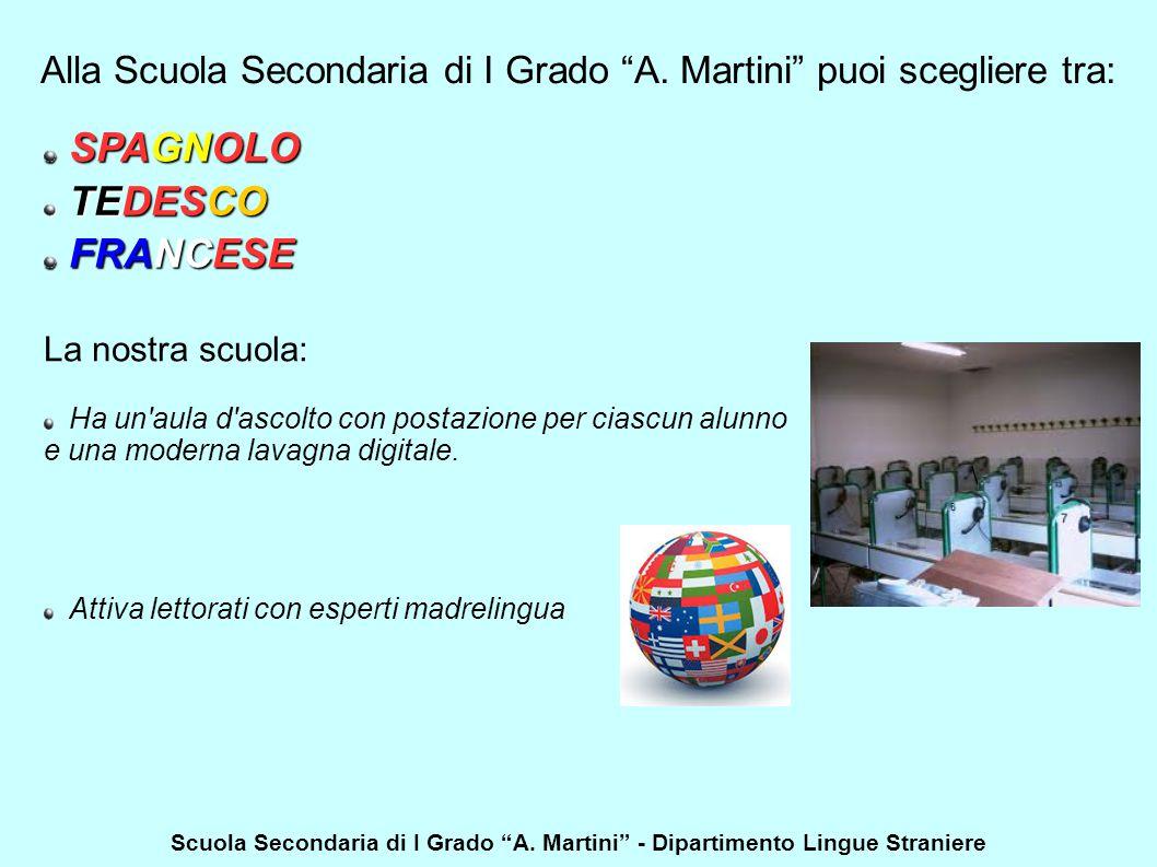 """SPAGNOLO TEDESCO FRANCESE La nostra scuola: Alla Scuola Secondaria di I Grado """"A. Martini"""" puoi scegliere tra: Ha un'aula d'ascolto con postazione per"""