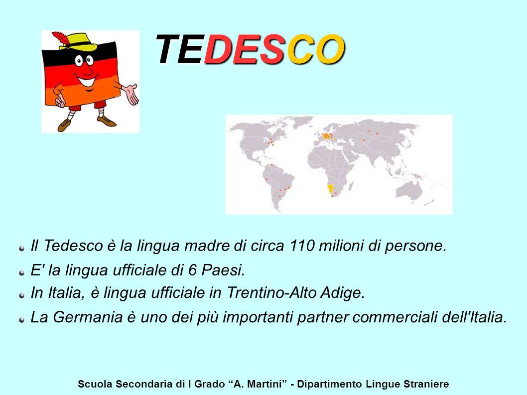 TEDESCO Il Tedesco è la lingua madre di circa 110 milioni di persone. E' la lingua ufficiale di 6 Paesi. In Italia, è lingua ufficiale in Trentino-Alt