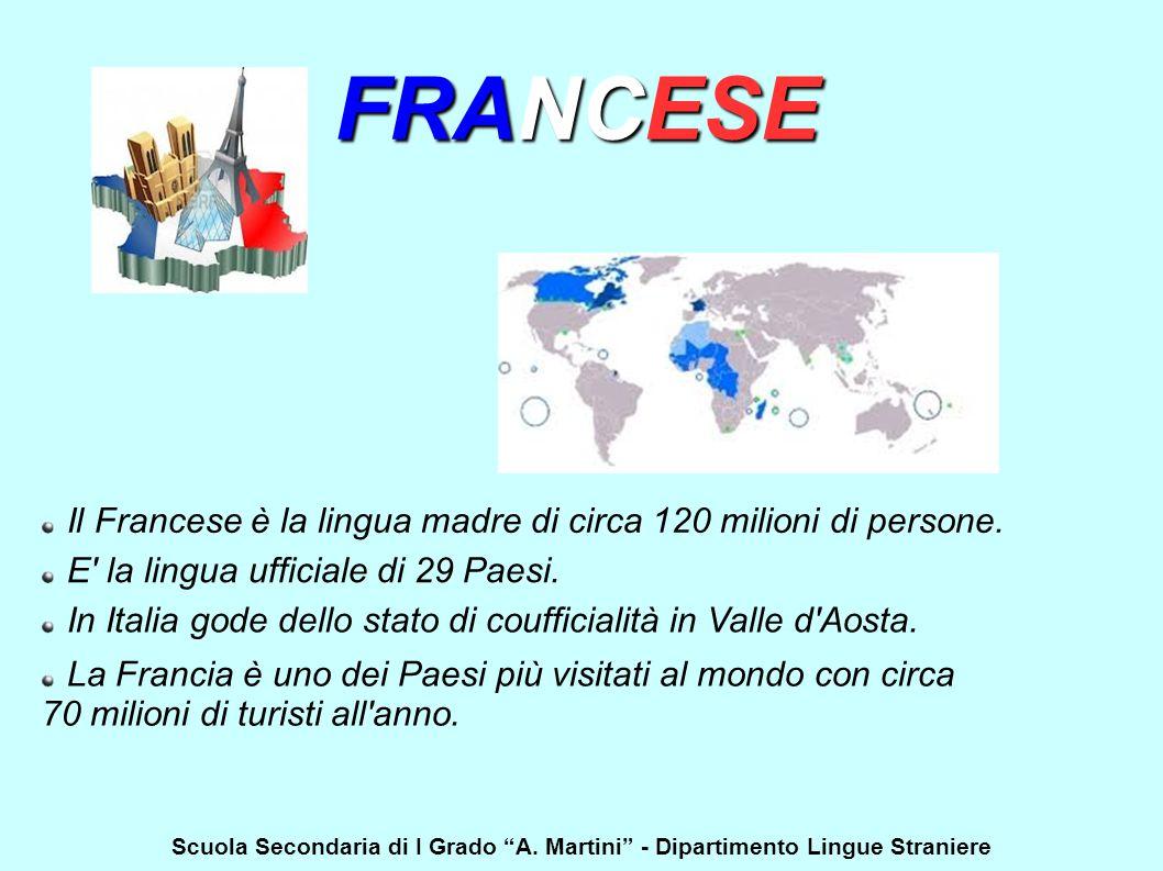 FRANCESE Il Francese è la lingua madre di circa 120 milioni di persone. E' la lingua ufficiale di 29 Paesi. In Italia gode dello stato di coufficialit