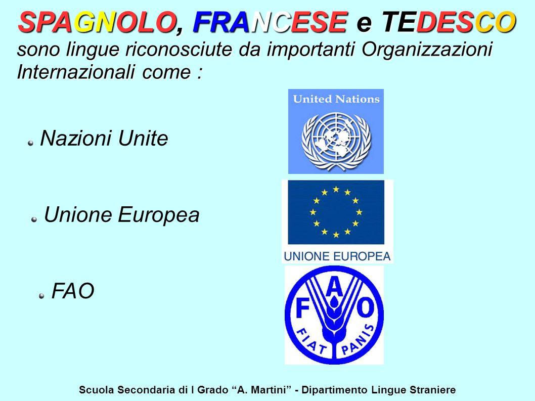 SPAGNOLO, FRANCESE e TEDESCO sono lingue riconosciute da importanti Organizzazioni Internazionali come : Nazioni Unite Unione Europea FAO Scuola Secondaria di I Grado A.