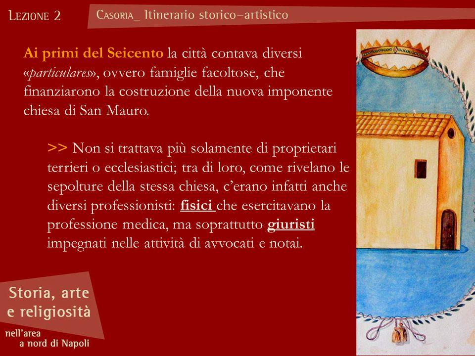 Ai primi del Seicento la città contava diversi «particulares», ovvero famiglie facoltose, che finanziarono la costruzione della nuova imponente chiesa di San Mauro.
