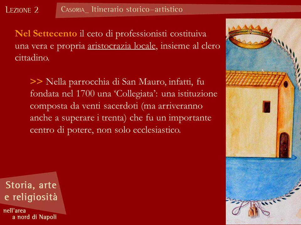 Nel Settecento il ceto di professionisti costituiva una vera e propria aristocrazia locale, insieme al clero cittadino. >> Nella parrocchia di San Mau