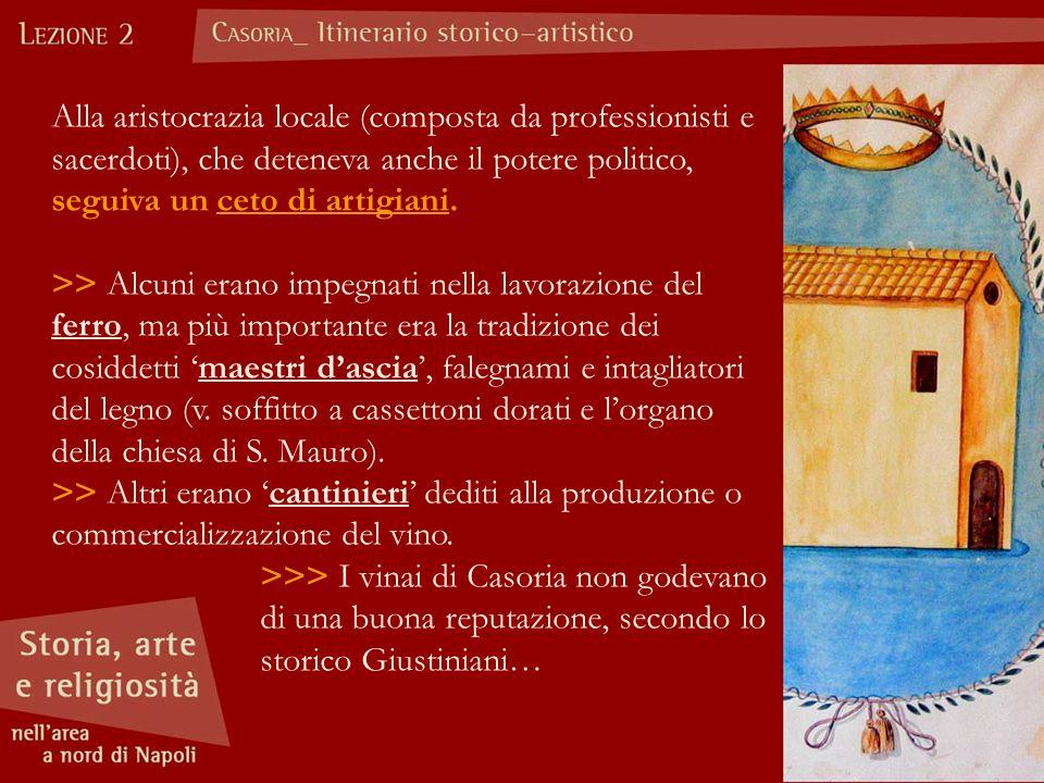 Alla aristocrazia locale (composta da professionisti e sacerdoti), che deteneva anche il potere politico, seguiva un ceto di artigiani. >> Alcuni eran