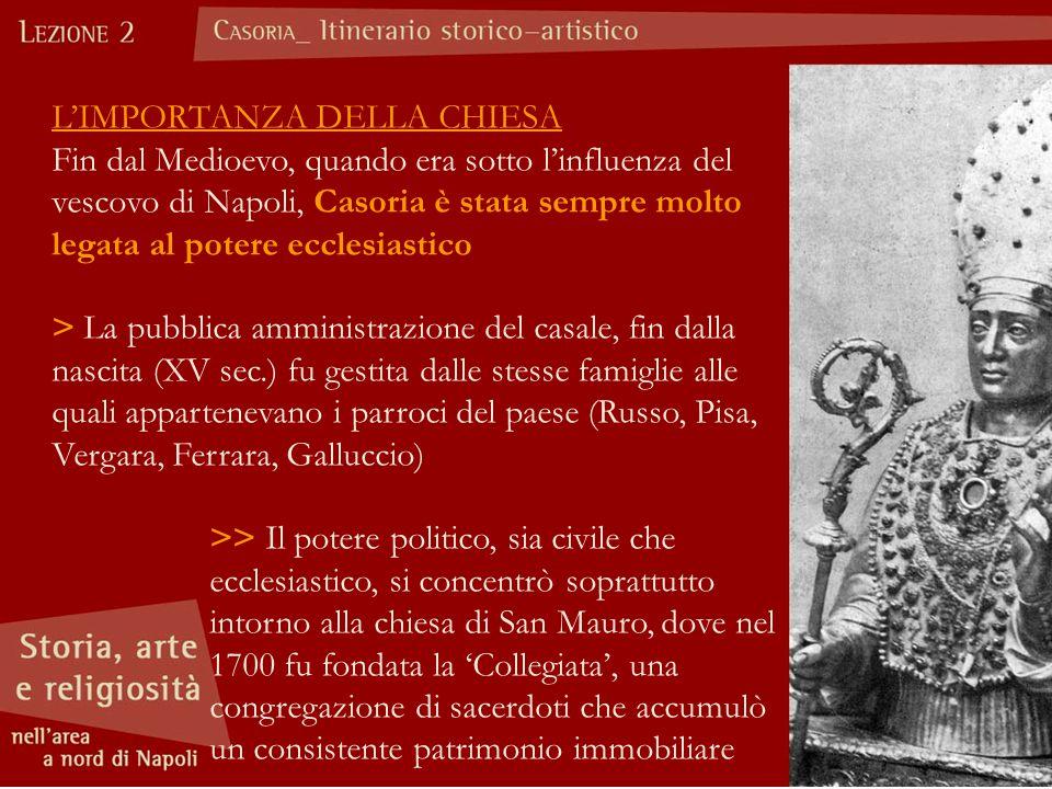 L'IMPORTANZA DELLA CHIESA Fin dal Medioevo, quando era sotto l'influenza del vescovo di Napoli, Casoria è stata sempre molto legata al potere ecclesia