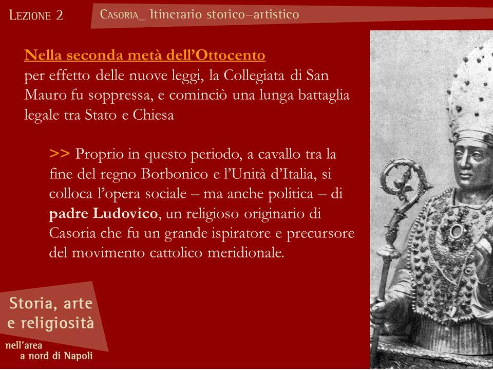 Nella seconda metà dell'Ottocento per effetto delle nuove leggi, la Collegiata di San Mauro fu soppressa, e cominciò una lunga battaglia legale tra St