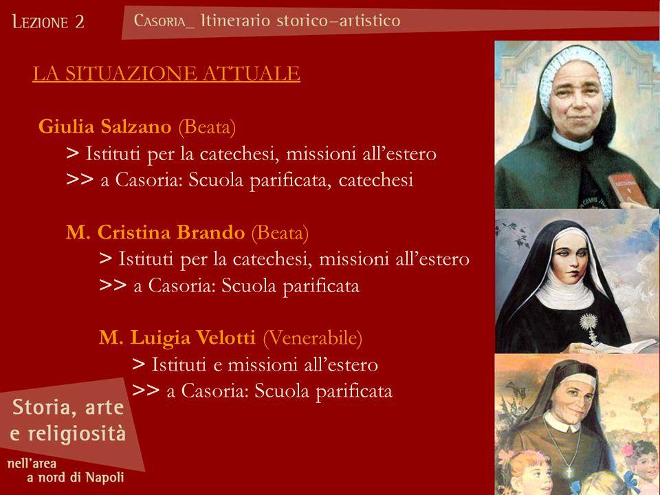 LA SITUAZIONE ATTUALE Giulia Salzano (Beata) > Istituti per la catechesi, missioni all'estero >> a Casoria: Scuola parificata, catechesi M. Cristina B