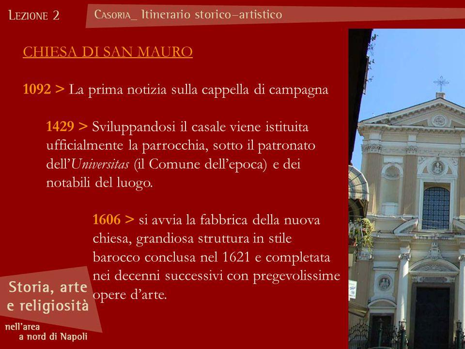 CHIESA DI SAN MAURO 1092 > La prima notizia sulla cappella di campagna 1429 > Sviluppandosi il casale viene istituita ufficialmente la parrocchia, sotto il patronato dell'Universitas (il Comune dell'epoca) e dei notabili del luogo.