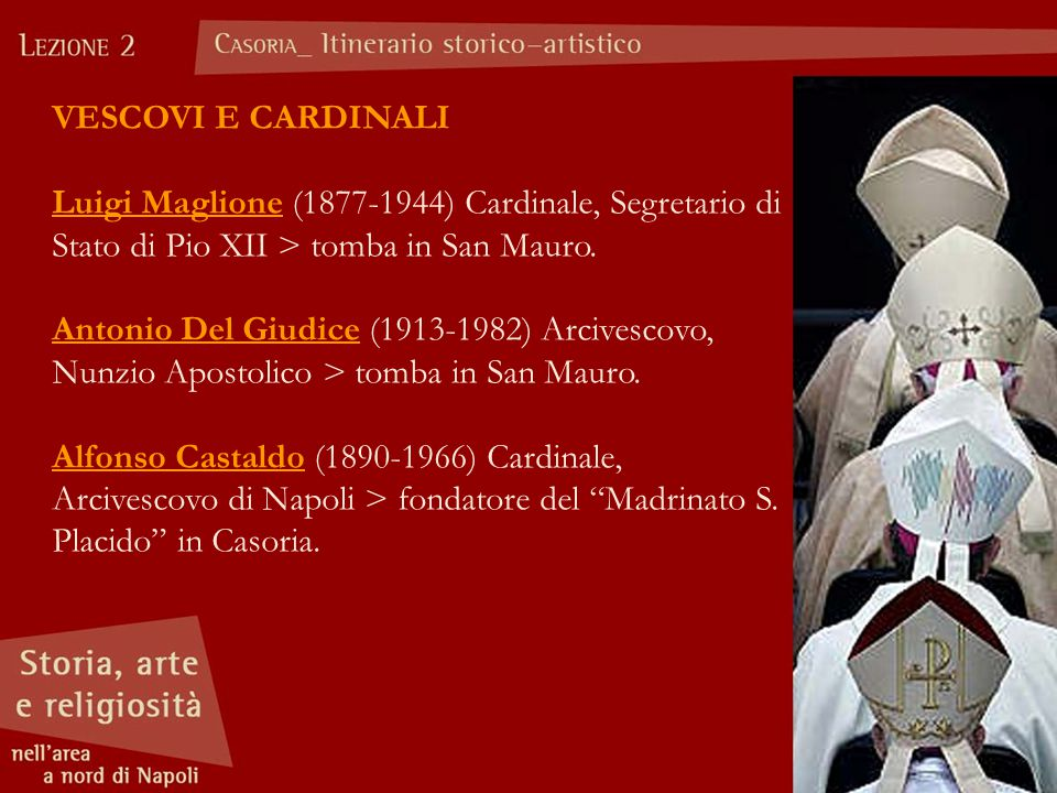 VESCOVI E CARDINALI Luigi Maglione (1877-1944) Cardinale, Segretario di Stato di Pio XII > tomba in San Mauro. Antonio Del Giudice (1913-1982) Arcives