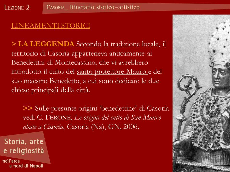 LINEAMENTI STORICI > LA LEGGENDA Secondo la tradizione locale, il territorio di Casoria apparteneva anticamente ai Benedettini di Montecassino, che vi