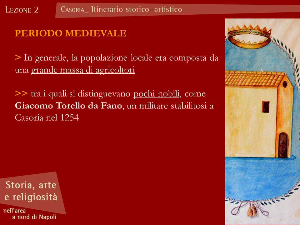 PERIODO MEDIEVALE > In generale, la popolazione locale era composta da una grande massa di agricoltori >> tra i quali si distinguevano pochi nobili, come Giacomo Torello da Fano, un militare stabilitosi a Casoria nel 1254