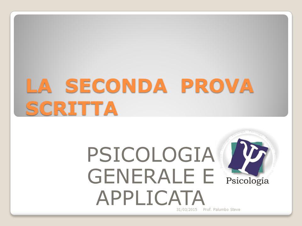 LA SECONDA PROVA SCRITTA PSICOLOGIA GENERALE E APPLICATA 31/03/2015Prof. Palumbo Steve