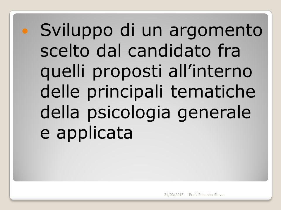 Sviluppo di un argomento scelto dal candidato fra quelli proposti all'interno delle principali tematiche della psicologia generale e applicata 31/03/2