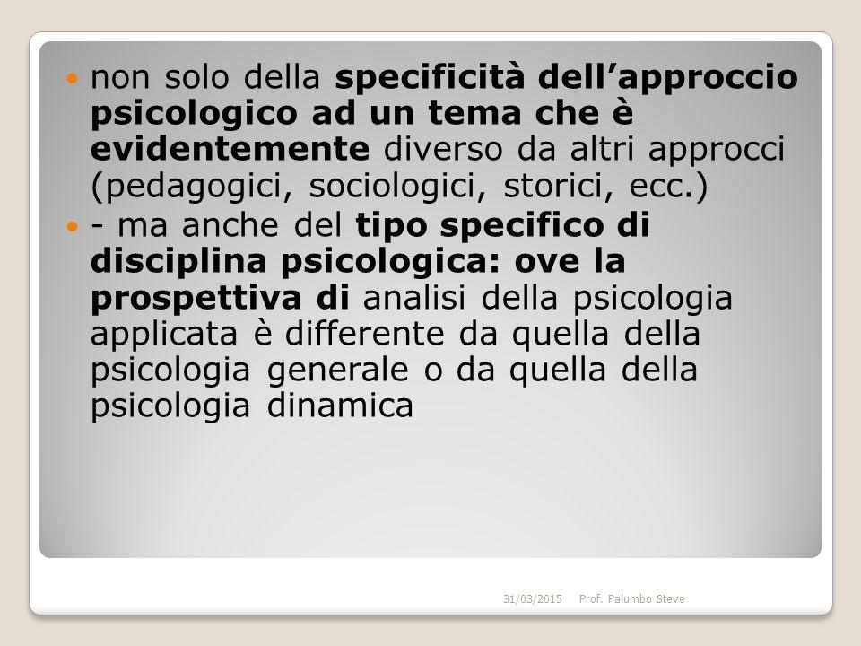 non solo della specificità dell'approccio psicologico ad un tema che è evidentemente diverso da altri approcci (pedagogici, sociologici, storici, ecc.