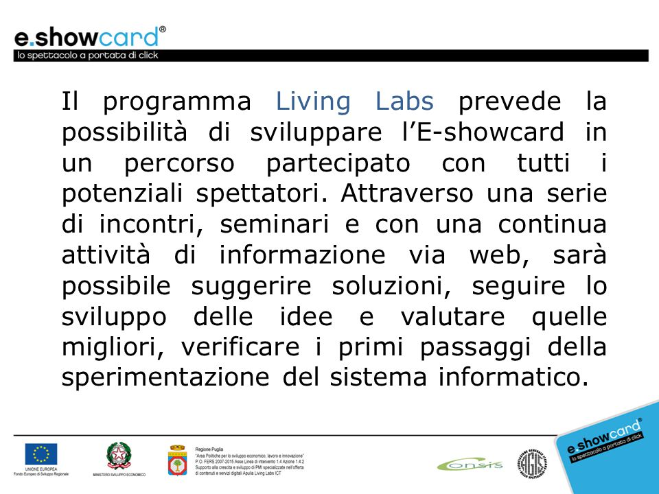 Il programma Living Labs prevede la possibilità di sviluppare l'E-showcard in un percorso partecipato con tutti i potenziali spettatori. Attraverso un