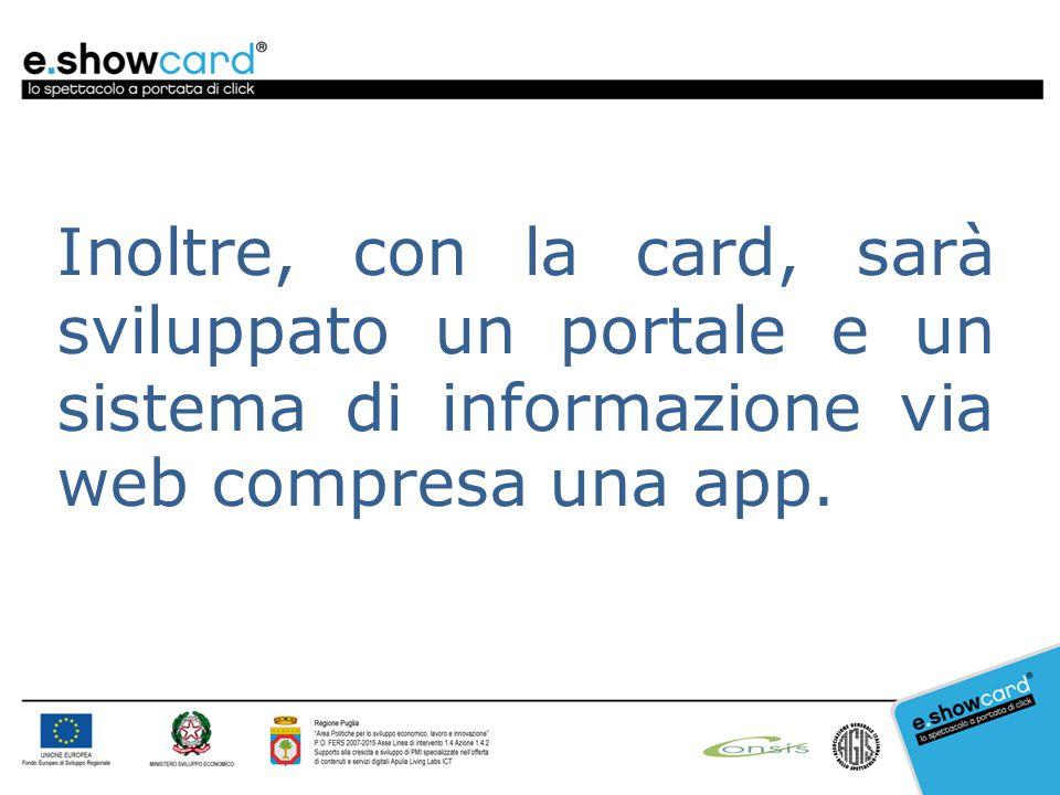 Inoltre, con la card, sarà sviluppato un portale e un sistema di informazione via web compresa una app.