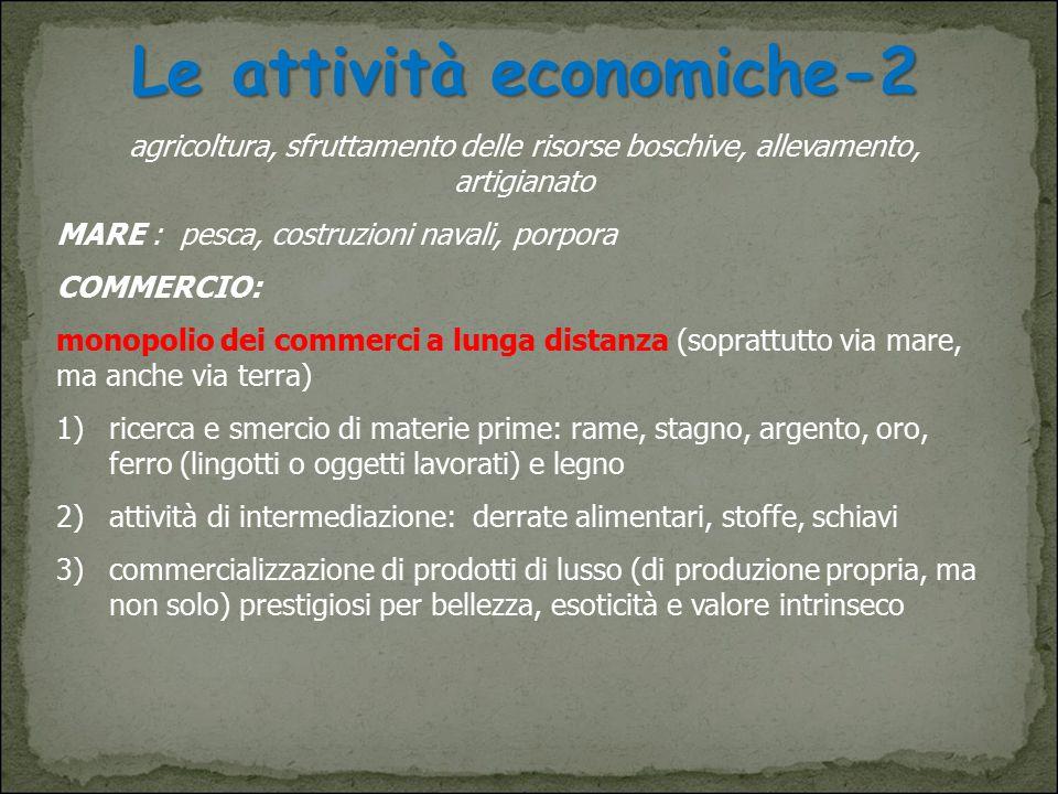 Le attività economiche-2 agricoltura, sfruttamento delle risorse boschive, allevamento, artigianato MARE : pesca, costruzioni navali, porpora COMMERCI