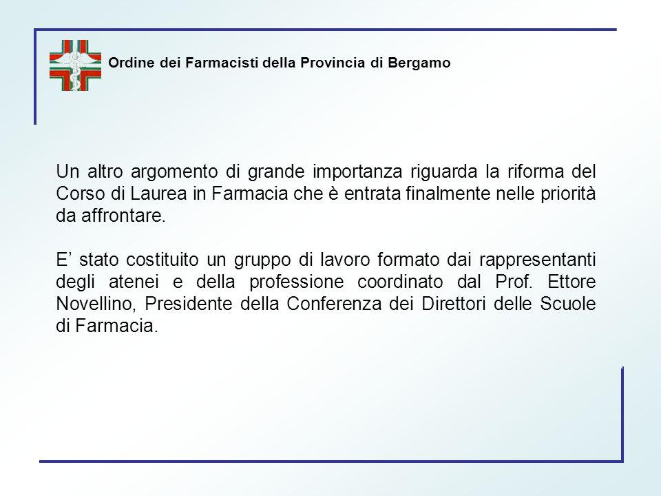 Ordine dei Farmacisti della Provincia di Bergamo Un altro argomento di grande importanza riguarda la riforma del Corso di Laurea in Farmacia che è ent