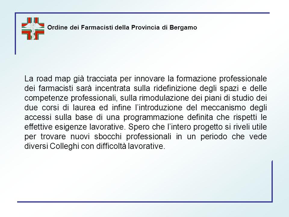 Ordine dei Farmacisti della Provincia di Bergamo La road map già tracciata per innovare la formazione professionale dei farmacisti sarà incentrata sul