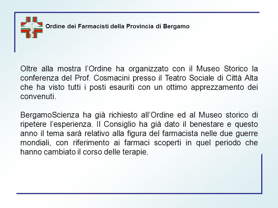 Ordine dei Farmacisti della Provincia di Bergamo Oltre alla mostra l'Ordine ha organizzato con il Museo Storico la conferenza del Prof. Cosmacini pres