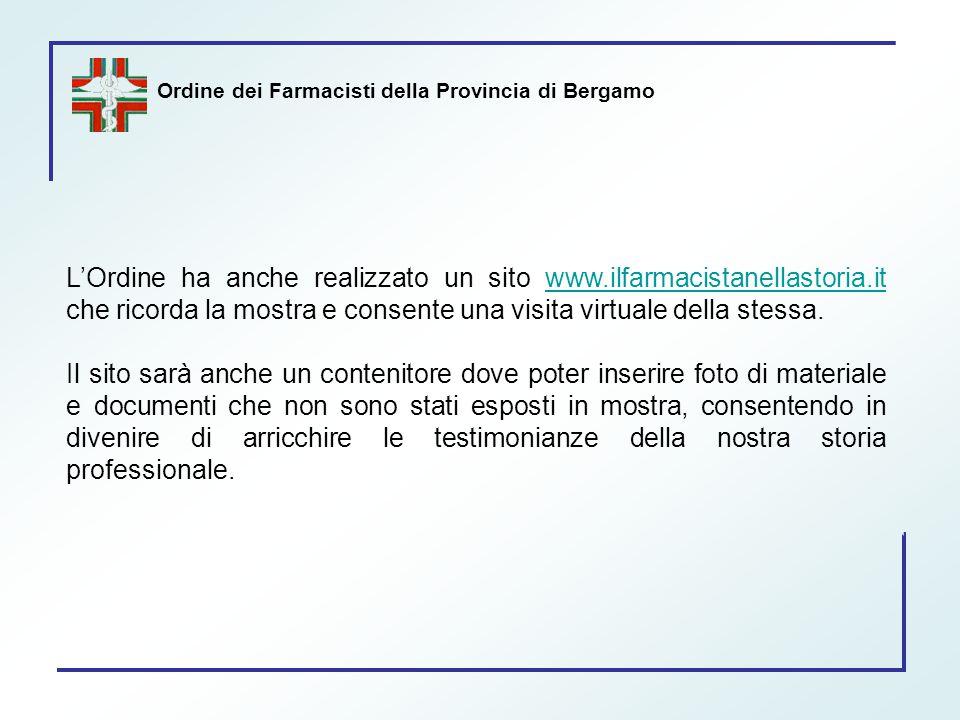 Ordine dei Farmacisti della Provincia di Bergamo L'Ordine ha anche realizzato un sito www.ilfarmacistanellastoria.it che ricorda la mostra e consente