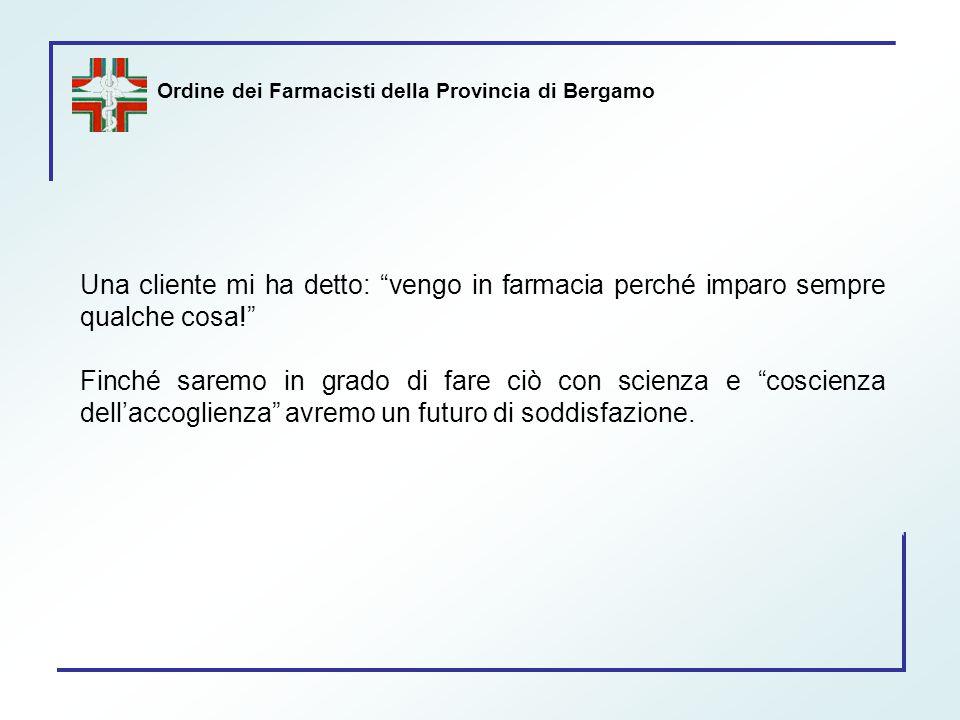 """Ordine dei Farmacisti della Provincia di Bergamo Una cliente mi ha detto: """"vengo in farmacia perché imparo sempre qualche cosa!"""" Finché saremo in grad"""