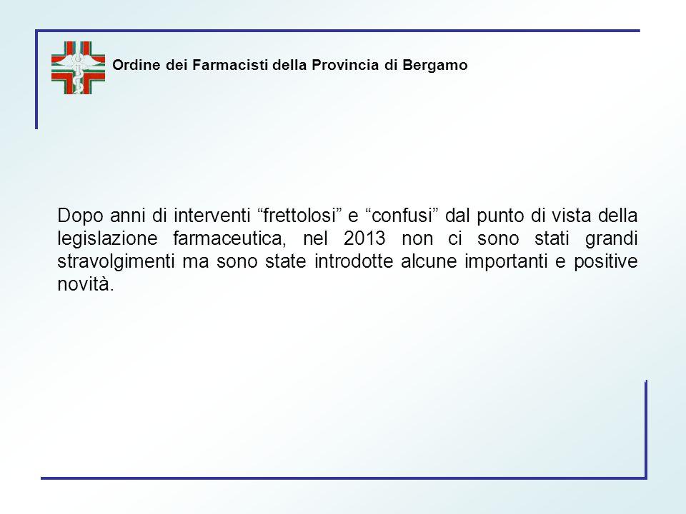 """Ordine dei Farmacisti della Provincia di Bergamo Dopo anni di interventi """"frettolosi"""" e """"confusi"""" dal punto di vista della legislazione farmaceutica,"""