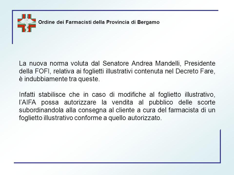 Ordine dei Farmacisti della Provincia di Bergamo La nuova norma voluta dal Senatore Andrea Mandelli, Presidente della FOFI, relativa ai foglietti illu