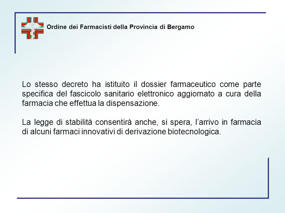 Ordine dei Farmacisti della Provincia di Bergamo Lo stesso decreto ha istituito il dossier farmaceutico come parte specifica del fascicolo sanitario e