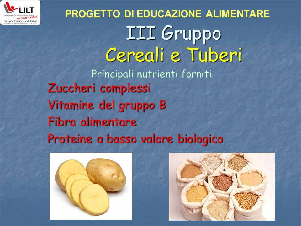III Gruppo Cereali e Tuberi Zuccheri complessi Vitamine del gruppo B Fibra alimentare Proteine a basso valore biologico Principali nutrienti forniti P
