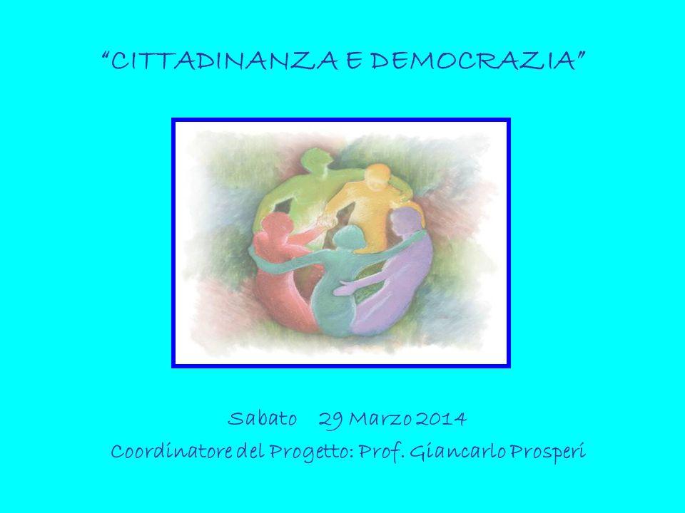 """""""CITTADINANZA E DEMOCRAZIA"""" Sabato 29 Marzo 2014 Coordinatore del Progetto: Prof. Giancarlo Prosperi"""