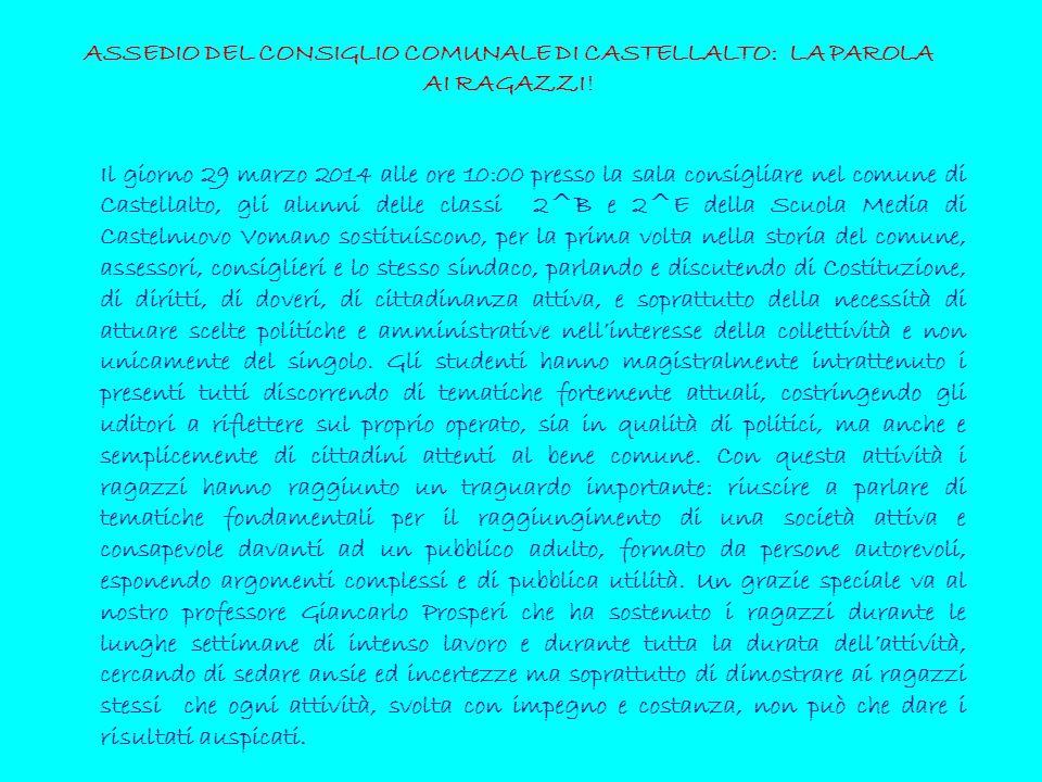 ASSEDIO DEL CONSIGLIO COMUNALE DI CASTELLALTO: LA PAROLA AI RAGAZZI! Il giorno 29 marzo 2014 alle ore 10:00 presso la sala consigliare nel comune di C