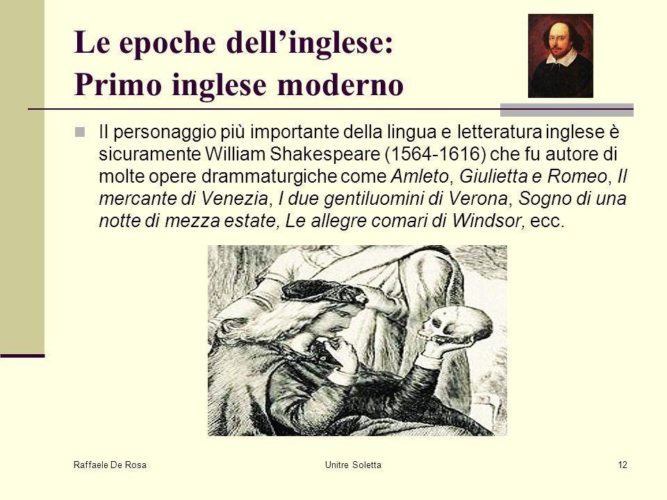 Raffaele De Rosa Unitre Soletta12 Le epoche dell'inglese: Primo inglese moderno Il personaggio più importante della lingua e letteratura inglese è sic